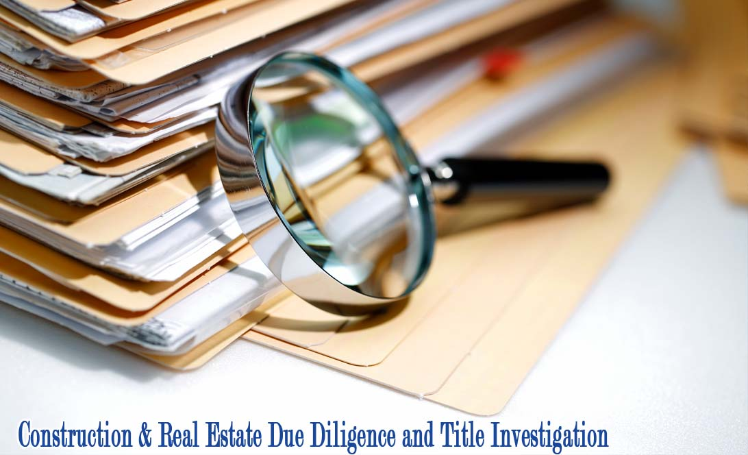 Construction & Real Estate Due Diligence & Title Investigation